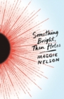 Something Bright, Then Holes - Book