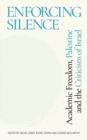 Enforcing Silence : Academic Freedom, Palestine and the Criticism of Israel - Book