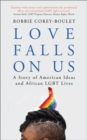 Love Falls On Us : A story of American ideas and African LGBT lives - Book
