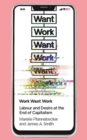 Work Want Work : Labour and Desire at the End of Capitalism - Book