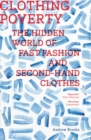 Clothing Poverty : The Hidden World of Fast Fashion and Second-Hand Clothes - eBook