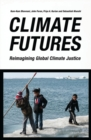 Climate Futures : Re-imagining Global Climate Justice - Book