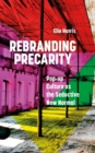 Rebranding Precarity : Pop-up Culture as the Seductive New Normal - Book