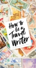 How to Be A Travel Writer - eBook