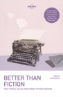 Lonely Planet Better than Fiction : True Travel Tales from Great Fiction Writers - Book