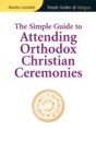 Simple Guide to Attending Orthodox Christian Ceremonies - eBook