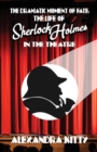The Dramatic Moment of Fate : The Life of Sherlock Holmes in the Theatre - Book