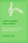 A River Rather Than a Road : The Community Choir as Spiritual Experience - eBook
