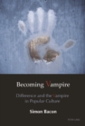 Becoming Vampire : Difference and the Vampire in Popular Culture - eBook