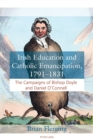 Irish Education and Catholic Emancipation, 1791-1831 : The Campaigns of Bishop Doyle and Daniel O'Connell - Book