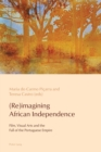 (Re)imagining African Independence : Film, Visual Arts and the Fall of the Portuguese Empire - Book