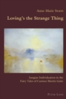 Loving's the Strange Thing : Jungian Individuation in the Fairy Tales of Carmen Martin Gaite - Book