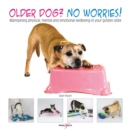 Older dog? No worries! : Maintaining physical, mental and emotional wellbeing in your golden oldie - Book