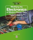 Modifying the Electronics of Modern Classic Cars : - the complete guide for your 1990s to 2000s car - Book