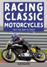Racing Classic Motorcycles : First you have to finish - Book