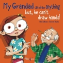 My Grandad can draw anything : BUT he can't draw hands! - Book