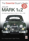 Jaguar Mark 1 & 2 (All models including Daimler 2.5-litre V8) 1955 to 1969 : The Essential Buyer's Guide - Book