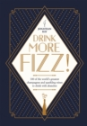 Drink More Fizz! : 100 of the World's Greatest Champagnes and Sparkling Wines to Drink with Abandon - Book