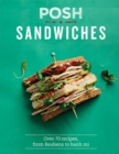 Posh Sandwiches : Over 70 recipes, from Reubens to banh mi - Book