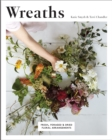 Wreaths : Fresh, Foraged & Dried Floral Arrangements - Book