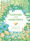 Planting for Honeybees : The grower's guide to creating a buzz - Book