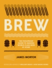 Brew : The Foolproof Guide to Making World-Class Beer at Home - Book
