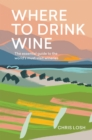 Where to Drink Wine : The essential guide to the world's must-visit wineries - Book
