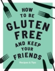 How to be Gluten-Free and Keep Your Friends - Book