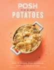 Posh Potatoes : Over 70 recipes, from wondrous waffles to fabulous fries