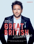 James Martin's Great British Adventure : A celebration of Great British food, with 80 fabulous recipes
