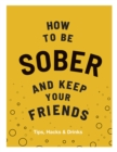 How to be Sober and Keep Your Friends - eBook