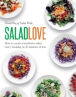 Salad Love : How to Create a Lunchtime Salad, Every Weekday, in 20 Minutes or Less - Book