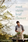 Root, Stem, Leaf, Flower : How to Cook with Vegetables and Other Plants - Book