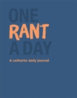 One Rant a Day : A Cathartic Daily Journal - Book