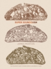 Super Sourdough : The Foolproof Guide to Making World-Class Bread at Home - Book