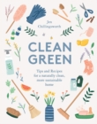 Clean Green : Tips and Recipes for a naturally clean, more sustainable home - Book