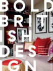 Bold British Design : Modern living spaces to inspire fearlessness and creativity - Book