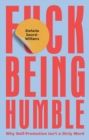 F*ck Being Humble : Why self-promotion isn't a dirty word - Book