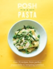 Posh Pasta : Over 70 Recipes, from Perfect Pappardelle to Tempting Tortellini - Book