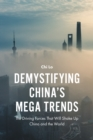 Demystifying China's Mega Trends : The Driving Forces That Will Shake Up China and the World - Book