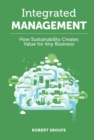 Integrated Management : How Sustainability Creates Value for Any Business - Book
