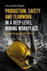 Production, Safety and Teamwork in a Deep-Level Mining Workplace : Perspectives from the Rock-Face - Book