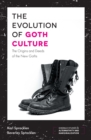 The Evolution of Goth Culture : The Origins and Deeds of the New Goths - Book