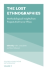 The Lost Ethnographies : Methodological Insights From Projects That Never Were - Book
