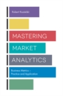 Mastering Market Analytics : Business Metrics - Practice and Application - Book