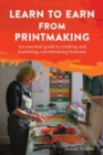 Learn to Earn from Printmaking : An essential guide to creating and marketing a printmaking business - Book