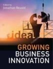 Growing Business Innovation : Creating, Marketing and Monetising IP - Book