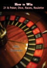 How to Win 21 & Poker, Dice, Races, Roulette - eBook