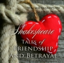 Shakespeare Tales of Friendship and Betrayal - eAudiobook