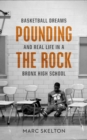 Pounding the Rock : Basketball Dreams and Real Life in a Bronx High School - Book